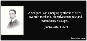 designer is an emerging synthesis of artist, inventor, mechanic ...