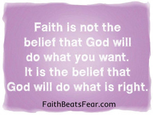 Faith Quotes From the Bible | Faith is not the belief that God will do ...