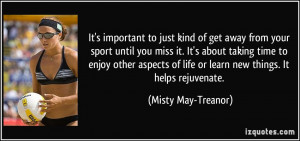 It's important to just kind of get away from your sport until you miss ...