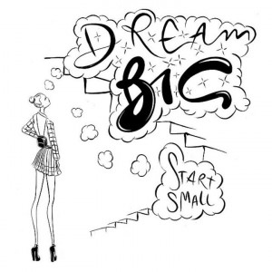 Dream big. Start small