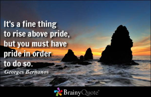 ... thing to rise above pride, but you must have pride in order to do so