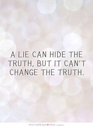 ... can hide the truth, but it can't change the truth. Picture Quote #1