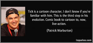 Tick is a cartoon character, I don't know if you're familiar with him ...