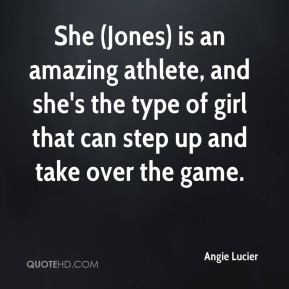 She (Jones) is an amazing athlete, and she's the type of girl that can ...