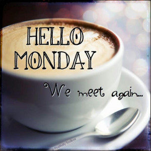 Hello Monday - Again...