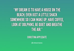 quote-Christina-Applegate-my-dream-is-to-have-a-house-60982.png