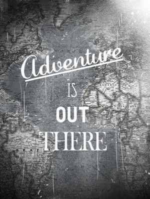 adventure is out there, words, quotes