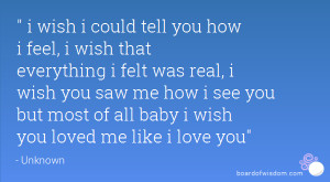 ... wish you saw me how i see you but most of all baby i wish you loved me