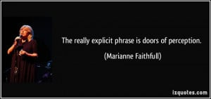 The really explicit phrase is doors of perception. - Marianne ...