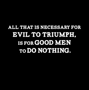 Home Apparel All Tees All That is Necessary for Evil to Triumph Shirt