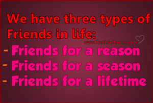 We have three types of friends in life, Friendship Quotes