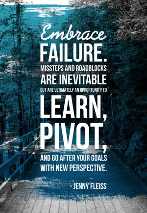 Embrace failure. Missteps and roadblocks are inevitable but are ...