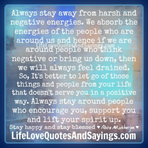 stay away from harsh and negative energies we absorb the energies ...
