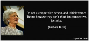 not a competitive person, and I think women like me because they ...