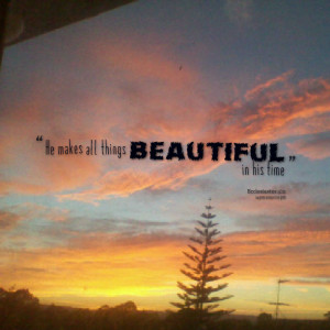 Quotes Picture: he makes all things beautiful in his time
