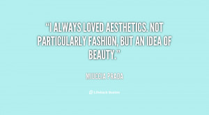 always loved aesthetics. Not particularly fashion, but an idea of ...