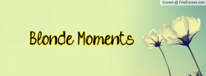 Blonde Moments Profile Facebook Covers