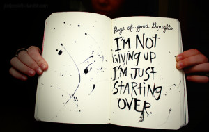 Im not giving up just starting over,.
