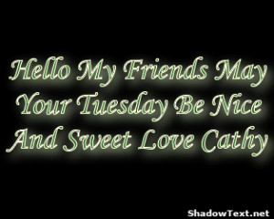 Hello My Friends May Your Tuesday Be Nice And Sweet Love Cathy