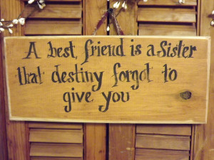 Bestfriends More Like Sisters Quotes A best friend is a sister that