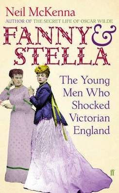 Fanny & Stella: The Young Men Who Shocked Victorian England