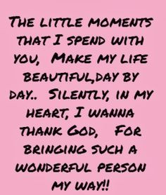 The Little Moment i spend with you, make my life beautiful, day by day ...