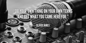 quote-Oliver-James-do-your-own-thing-on-your-own-147345_1.png