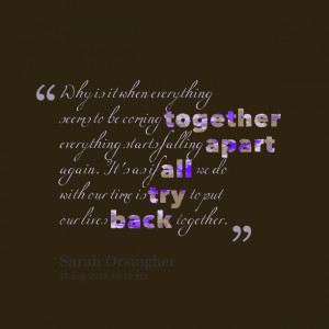 ... as if all we do with our time is try to put our lives back together