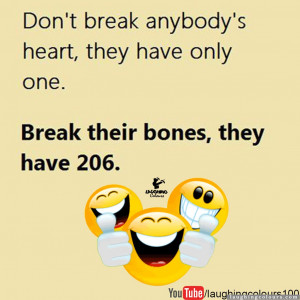 Don't break anybody's heart, they have only one.