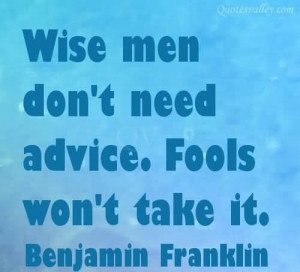 Wise men dont need advice quote