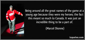 Being around all the great names of the game at a young age because ...