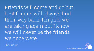 ... glad we are taking again but I know we will never be the friends we