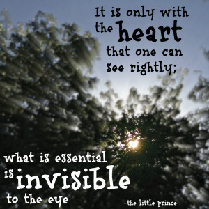 it is only with the heart that one can see rightly, quote, little ...