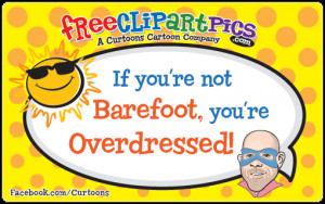 """If you're not Barefoot, you're Overdressed!"""""""