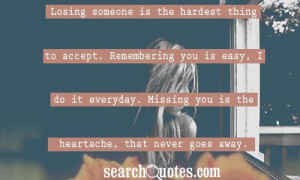Losing someone is the hardest thing to accept. Remembering you is easy ...