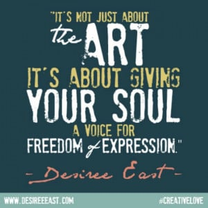 the art, it's about giving your soul a voice for freedom of expression ...