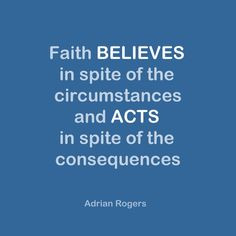 acts in spite of the consequences adrian rogers adrian rogers quotes ...