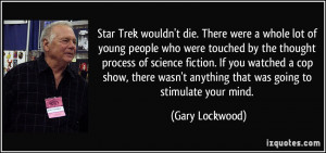 Star Trek wouldn't die. There were a whole lot of young people who ...