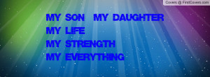 my son my daughter my life my strength my everything pictures