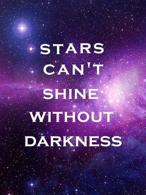 ... › Portfolio › Galaxy, stars can't shine without darkness quote