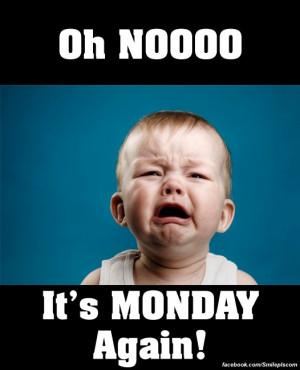 Oh Nooooo. It's Monday Again!!