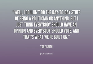 quote Toby Keith well i couldnt do the day to day stuff 132609 1 png
