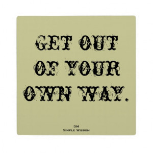 Get Out Of Your Own Way' Quote Plaque