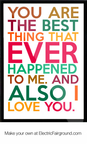 ... best thing that ever happened to me. And also I love you. Framed Quote