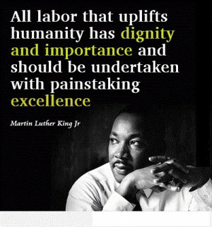 All Labor That Uplifts Humanity Has Dignity And Importance And Should ...