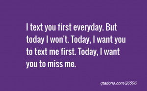 ... Today, I want you to text me first. Today, I want you to miss me