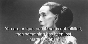 Martha graham quotes and sayings you are unique