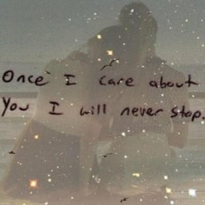 Once i care about you i will never stop friendship quote
