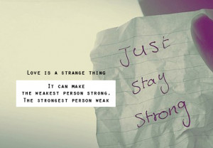 ... quote strange thing weakest person strong strongest just stay strong