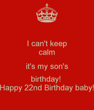 can-t-keep-calm-it-s-my-son-s-birthday-happy-22nd-birthday-baby.png